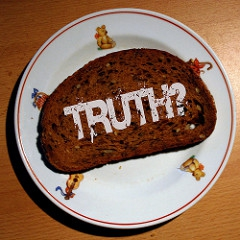 remember: the truth is rarely on top of a bread