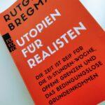 Utopien für Realisten: Die Zeit ist reif für die 15-Stunden-Woche, offene Grenze...
