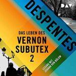 Das Leben des Vernon Subutex, Teil 2 (Hörbuch)
